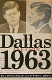 Dallas 1963 Patriots, Traitors, and the Assassination of JFK, Bill Minutaglio