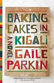 Baking Cakes in Kigali, Gaile Parkin