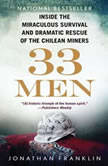 33 Men Inside the Miraculous Survival and Dramatic Rescue of the Chilean Miners, Jonathan Franklin