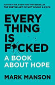 Everything is F*cked A Book About Hope, Mark Manson
