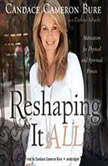 Reshaping It All Motivation for Physical and Spiritual Fitness, Candace Cameron Bure, with Darlene Schacht