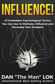 Influence 47 Forbidden Psychological Tactics You Can Use To Motivate, Influence and Persuade Your Prospect, Dan Lok