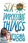 Six Impossible Things, Fiona Wood