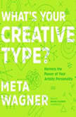 Whats Your Creative Type? Harness the Power of Your Artistic Personality, Meta Wagner