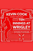 Ten Innings at Wrigley The Wildest Ballgame Ever, with Baseball on the Brink, Kevin Cook