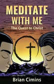 Meditate with Me: The Quest to Christ, Brian Cimins