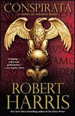 Conspirata A Novel of Ancient Rome, Robert Harris