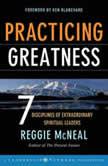 Practicing Greatness 7 Disciplines of Extraordinary Spiritual Leaders, Ken Blanchard