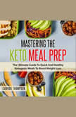 Mastering The Keto Meal Prep The Ultimate Guide To Quick And Healthy Ketogenic Meals To Boost Weight Loss, Connor Thompson