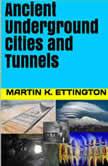 Ancient Underground Cities and Tunnels, Martin K Ettinton