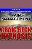 Pain Management: Hypnosis Downloads, Craig Beck
