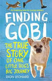 Finding Gobi: Young Reader's Edition The True Story of One Little Dog's Big Journey, Dion Leonard
