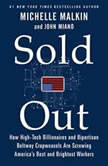 Sold Out How High-Tech Billionaires & Bipartisan Beltway Crapweasels Are Screwing America's Best & Brightest Workers, Michelle Malkin