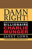 Damn Right Behind the Scenes with Berkshire Hathaway Billionaire Charlie Munger (Revised), Janet Lowe