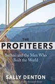 The Profiteers Bechtel and the Men Who Built the World, Sally Denton