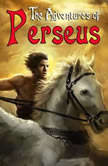 The Adventures of Perseus A Greek Myth