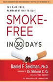 Smoke-Free in 30 Days The Pain-Free, Permanent Way to Quit, Daniel F. Seidman