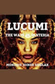 Lucumi: The Ways of Santeria, Monique Joiner Siedlak