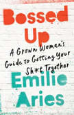 Bossed Up A Grown Woman's Guide to Getting Your Sh*t Together, Emilie Aries
