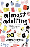 Almost Adulting All You Need to Know to Get It Together (Sort Of), Arden Rose