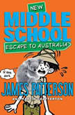 Middle School: Escape to Australia, James Patterson