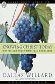 Knowing Christ Today Why We Can Trust Spiritual Knowledge, Dallas Willard