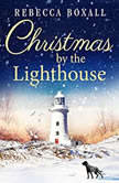 Christmas by the Lighthouse, Rebecca Boxall