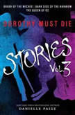 Dorothy Must Die Stories Volume 3 Order of the Wicked, Dark Side of the Rainbow, The Queen of Oz, Danielle Paige