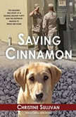Saving Cinnamon The Amazing True Story of a Missing Military Puppy and the Desperate Mission to Bring Her Home, Christine Sullivan