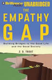 The Empathy Gap Building Bridges to the Good Life and the Good Society, J. D. Trout