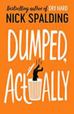 Dumped, Actually, Nick Spalding