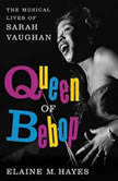 Queen of Bebop The Musical Lives of Sarah Vaughan, Elaine M. Hayes