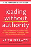 Leading Without Authority How the New Power of Co-Elevation Can Break Down Silos, Transform Teams, and Reinvent Collaboration, Keith Ferrazzi