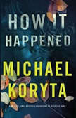 How It Happened, Michael Koryta