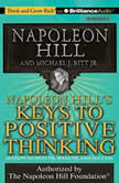 Napoleon Hill's Keys to Positive Thinking 10 Steps to Health, Wealth, and Success, Napoleon Hill