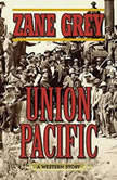 Union Pacific A Western Story, Zane Grey