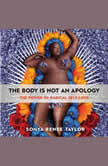 The Body Is Not an Apology The Power of Radical Self-Love, Sonya Renee Taylor