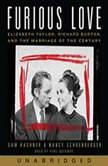 Furious Love Elizabeth Taylor, Richard Burton, and the Marriage of the Century, Sam Kashner