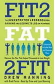 Fit2Fat2Fit The Unexpected Lessons from Gaining and Losing 75 lbs on Purpose, Drew Manning