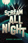Scream All Night, Derek Milman