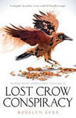 Lost Crow Conspiracy (Blood Rose Rebellion, Book 2), Rosalyn Eves