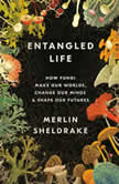 Entangled Life How Fungi Make Our Worlds, Change Our Minds & Shape Our Futures, Merlin Sheldrake