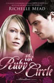 The Ruby Circle A Bloodlines Novel, Richelle Mead