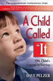 "A Child Called ""It"" One Child's Courage to Survive, Dave Pelzer"