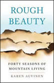 Rough Beauty Forty Seasons of Mountain Living, Karen Auvinen