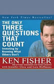 The Only Three Questions That Count Investing by Knowing What Others Don't, Ken Fisher