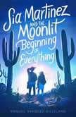 Sia Martinez and the Moonlit Beginning of Everything, Raquel Vasquez Gilliland