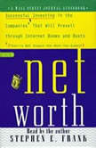 Networth Successful Investing in the Companies That Will Prevail Through Internet Booms and Busts (They're not always the ones you expect), Steve Frank