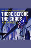 There Before the Chaos The Farian War Book 1, K. B. Wagers