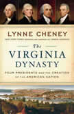 The Virginia Dynasty Four Presidents and the Creation of the American Nation, Lynne Cheney